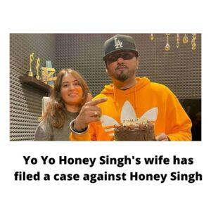 Yo Yo Honey Singh's wife has filed a case against Honey Singh